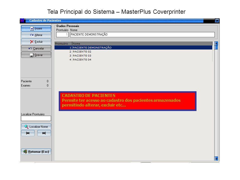 Tela Principal do Sistema – MasterPlus Coverprinter CADASTRO DE PACIENTES Permite ter acesso ao cadastro dos pacientes armazenados permitindo alterar, excluir etc...