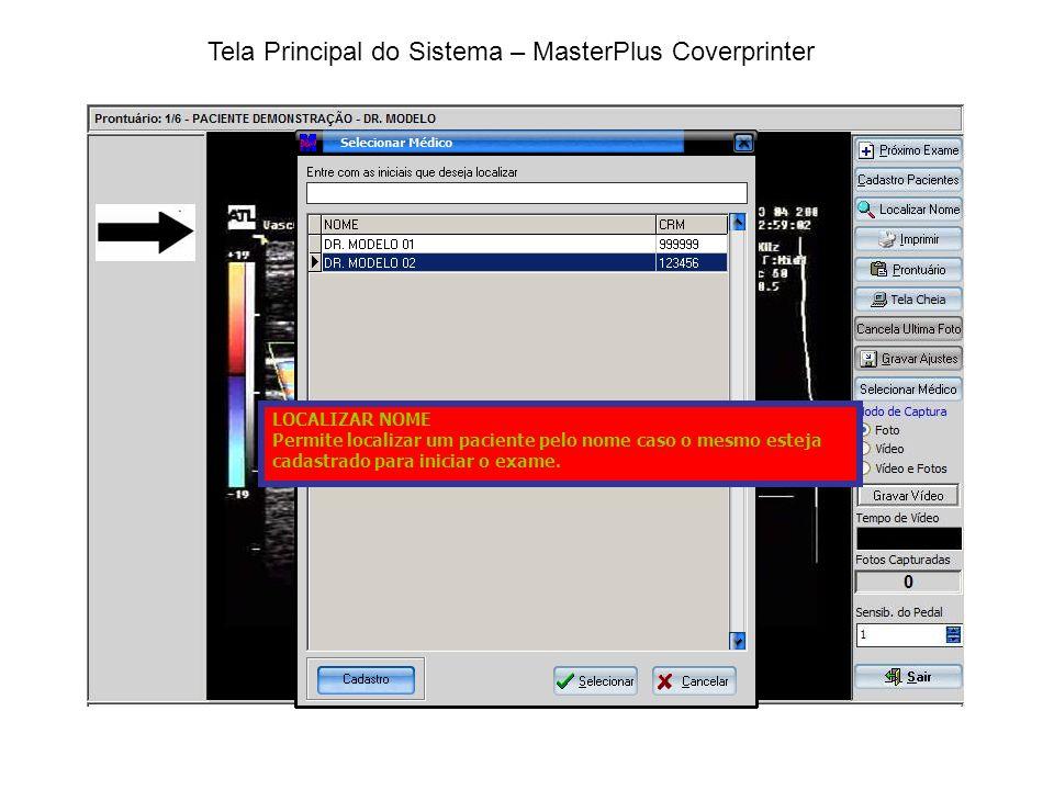 Tela Principal do Sistema – MasterPlus Coverprinter LOCALIZAR NOME Permite localizar um paciente pelo nome caso o mesmo esteja cadastrado para iniciar o exame.