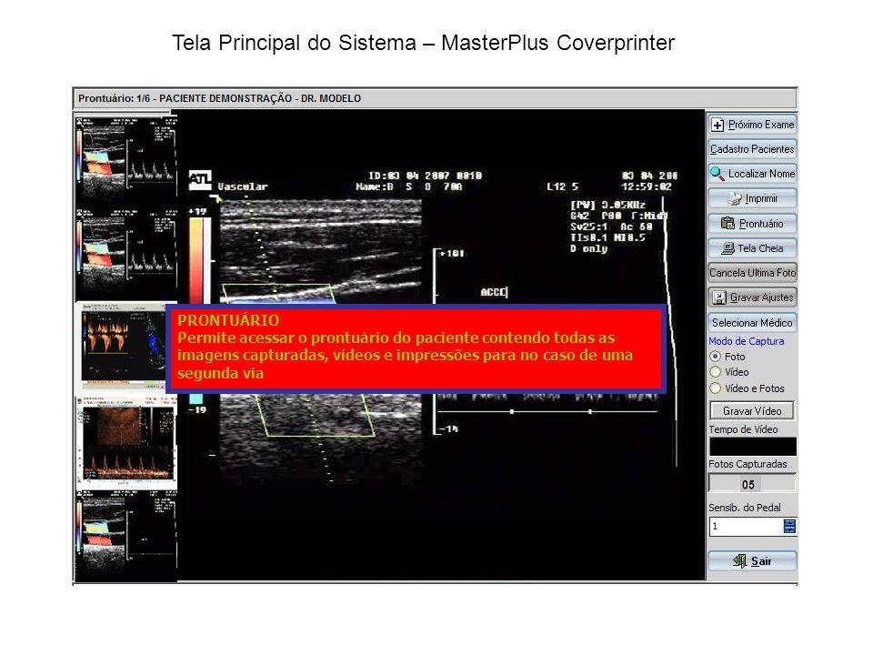 Tela Principal do Sistema – MasterPlus Coverprinter PRONTUÁRIO Permite acessar o prontuário do paciente contendo todas as imagens capturadas, vídeos e impressões para no caso de uma segunda via