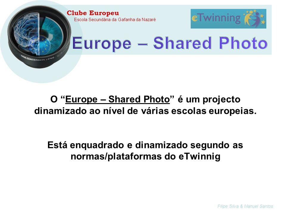 Filipe Silva & Manuel Santos Escola Secundária da Gafanha da Nazaré O Europe – Shared Photo é um projecto dinamizado ao nível de várias escolas europeias.