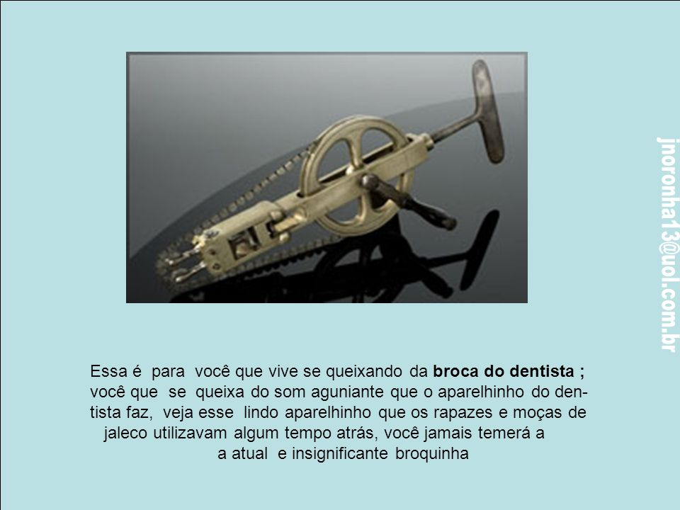 Trefina (1800): Este instrumento era uma broca cilíndrica com uma serrinha que era utilizada para furar o crânio.