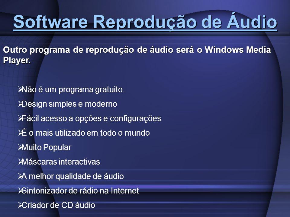 Software Reprodução de Áudio Software Reprodução de Áudio Outro programa de reprodução de áudio será o Windows Media Player. Não é um programa gratuit