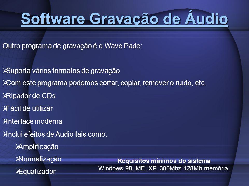 Software Gravação de Áudio Software Gravação de Áudio Outro programa de gravação é o Wave Pade: Suporta vários formatos de gravação Com este programa