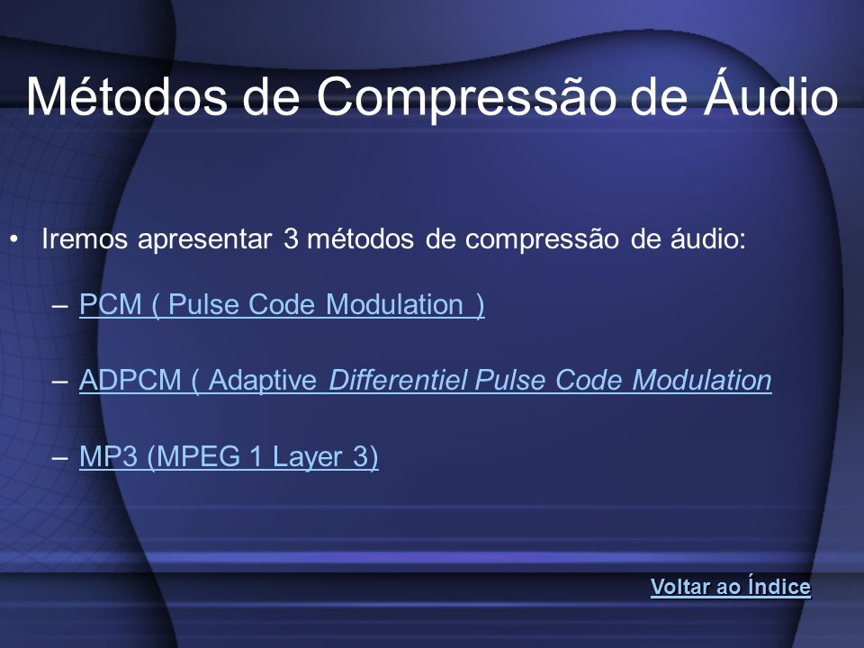 Métodos de Compressão de Áudio Iremos apresentar 3 métodos de compressão de áudio: –PCM ( Pulse Code Modulation )PCM ( Pulse Code Modulation ) –ADPCM