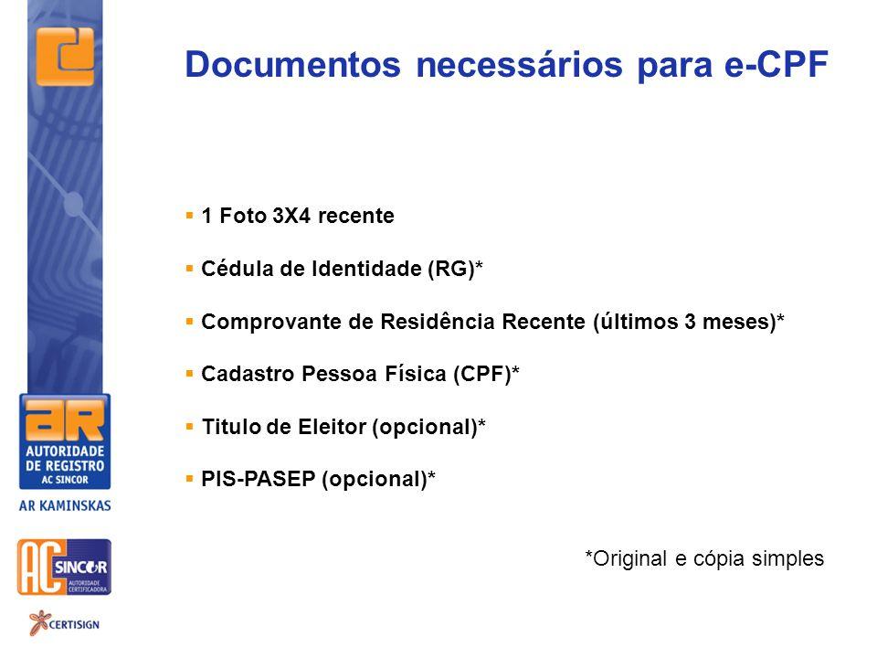 Documentos necessários para e-CPF 1 Foto 3X4 recente Cédula de Identidade (RG)* Comprovante de Residência Recente (últimos 3 meses)* Cadastro Pessoa F