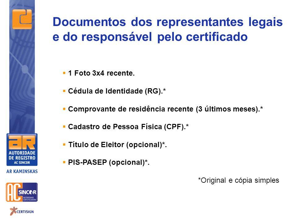Documentos dos representantes legais e do responsável pelo certificado 1 Foto 3x4 recente. Cédula de Identidade (RG).* Comprovante de residência recen