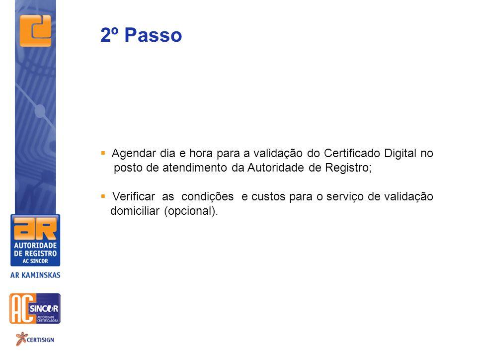 2º Passo Agendar dia e hora para a validação do Certificado Digital no posto de atendimento da Autoridade de Registro; Verificar as condições e custos