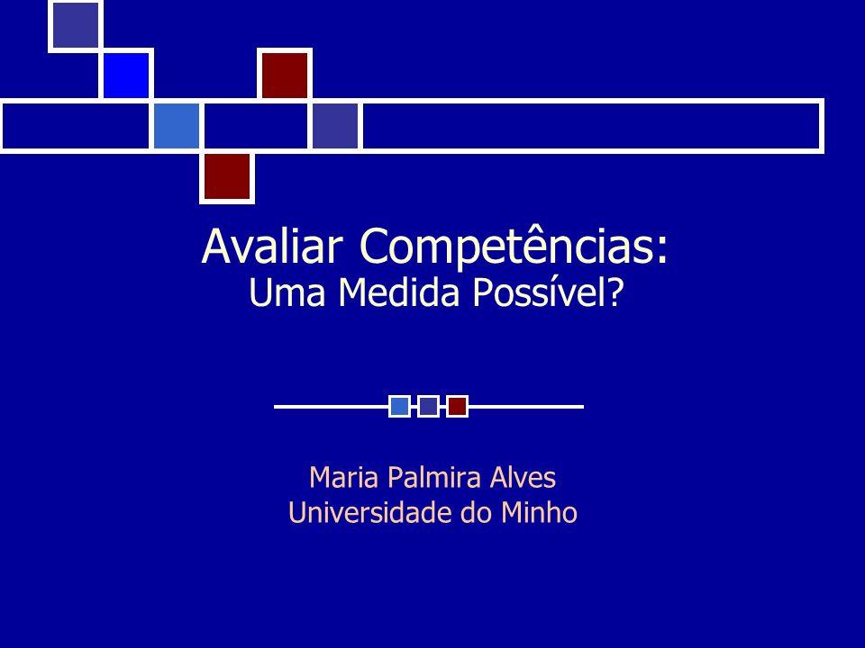 Avaliar Competências: Uma Medida Possível? Maria Palmira Alves Universidade do Minho