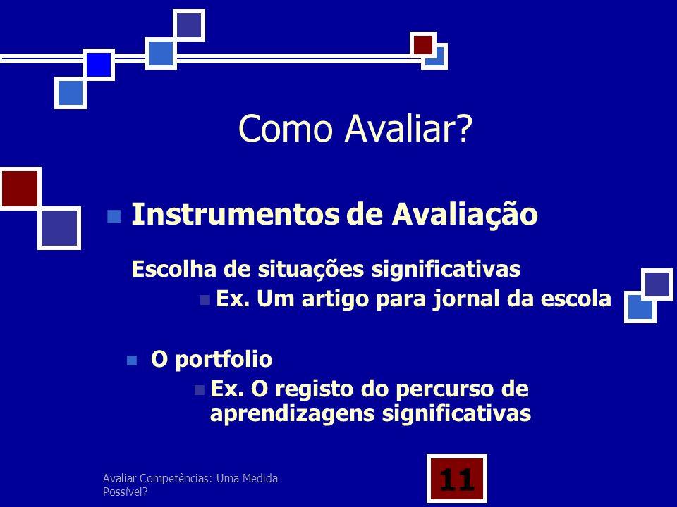 Avaliar Competências: Uma Medida Possível? 11 Como Avaliar? Instrumentos de Avaliação Escolha de situações significativas Ex. Um artigo para jornal da