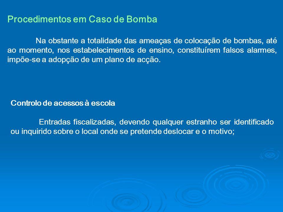 Procedimentos em Caso de Bomba Na obstante a totalidade das ameaças de colocação de bombas, até ao momento, nos estabelecimentos de ensino, constituír