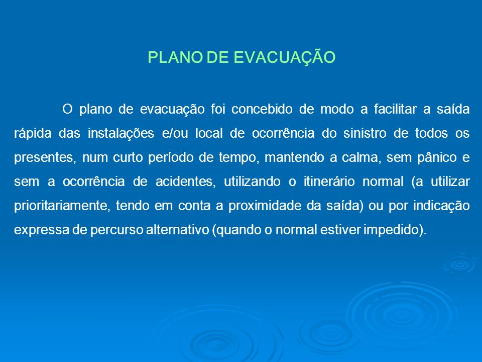 O plano de evacuação foi concebido de modo a facilitar a saída rápida das instalações e/ou local de ocorrência do sinistro de todos os presentes, num