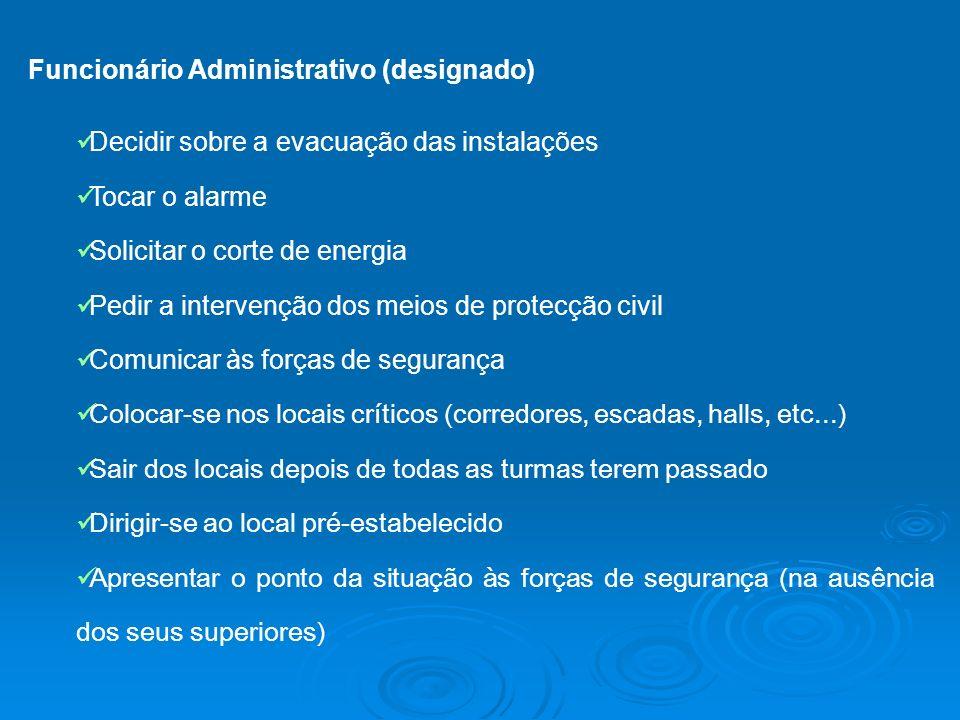 Funcionário Administrativo (designado) Decidir sobre a evacuação das instalações Tocar o alarme Solicitar o corte de energia Pedir a intervenção dos m