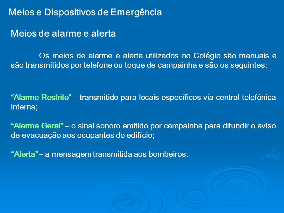 Meios de alarme e alerta Os meios de alarme e alerta utilizados no Colégio são manuais e são transmitidos por telefone ou toque de campainha e são os