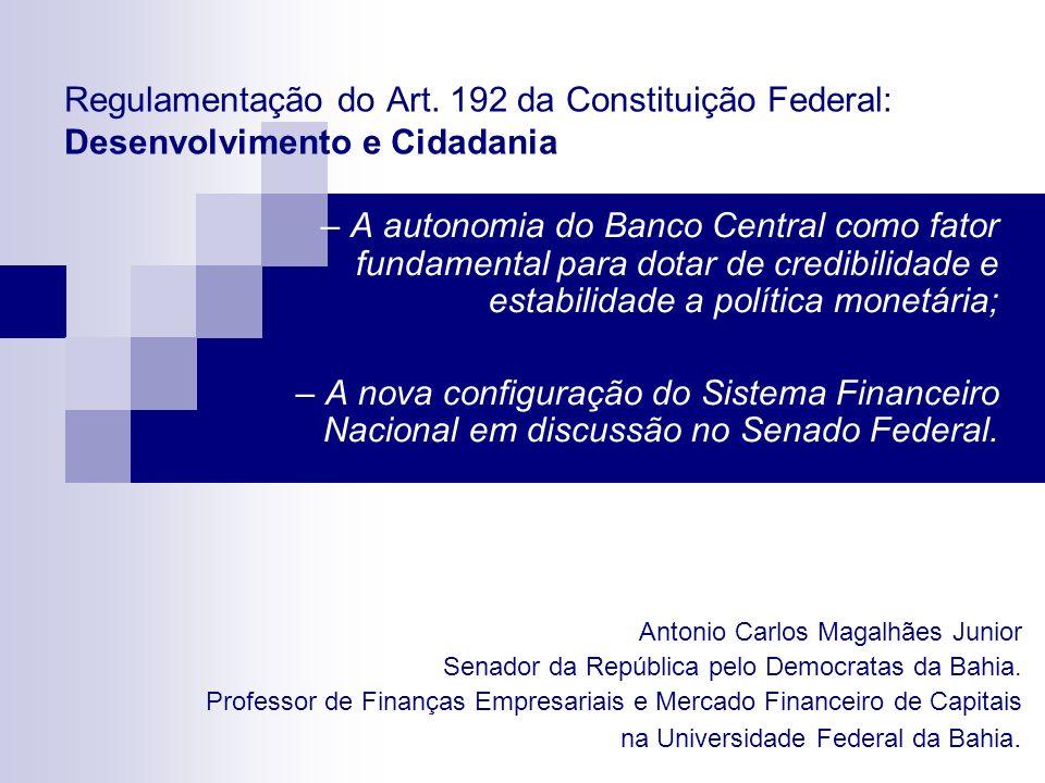 Regulamentação do Art. 192 da Constituição Federal: Desenvolvimento e Cidadania – A autonomia do Banco Central como fator fundamental para dotar de cr