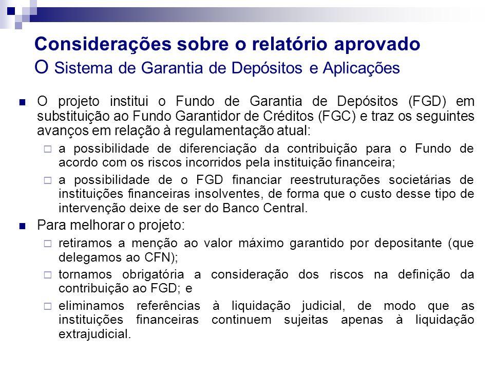Considerações sobre o relatório aprovado O Sistema de Garantia de Depósitos e Aplicações O projeto institui o Fundo de Garantia de Depósitos (FGD) em