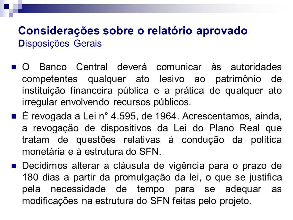 Considerações sobre o relatório aprovado Disposições Gerais O Banco Central deverá comunicar às autoridades competentes qualquer ato lesivo ao patrimô