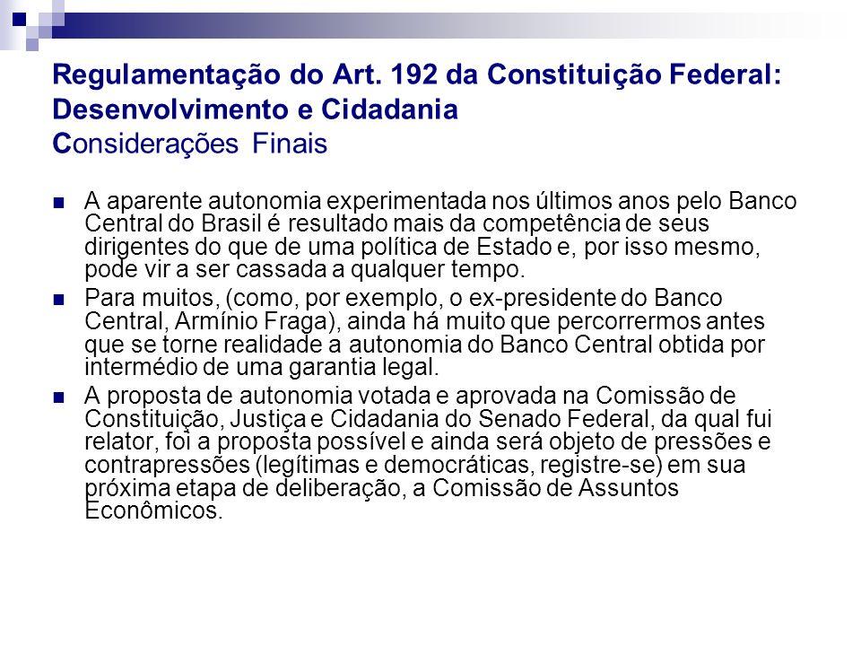 Regulamentação do Art. 192 da Constituição Federal: Desenvolvimento e Cidadania Considerações Finais A aparente autonomia experimentada nos últimos an