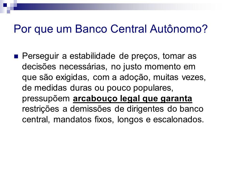 Por que um Banco Central Autônomo? Perseguir a estabilidade de preços, tomar as decisões necessárias, no justo momento em que são exigidas, com a adoç