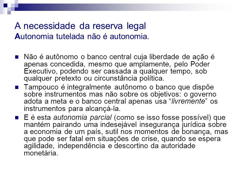 A necessidade da reserva legal Autonomia tutelada não é autonomia. Não é autônomo o banco central cuja liberdade de ação é apenas concedida, mesmo que