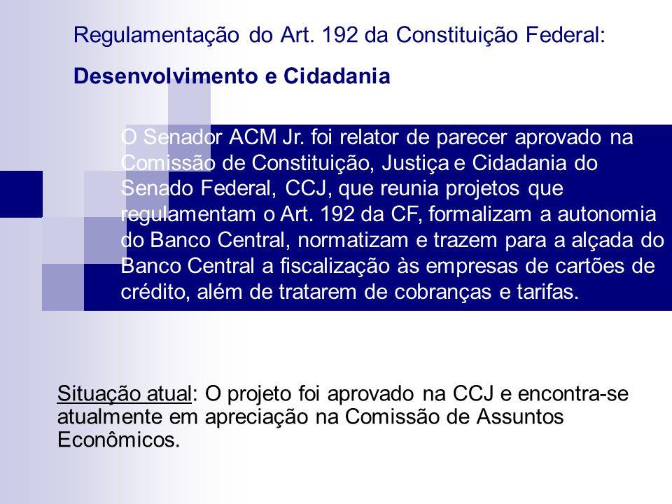 Regulamentação do Art. 192 da Constituição Federal: Desenvolvimento e Cidadania Situação atual: O projeto foi aprovado na CCJ e encontra-se atualmente
