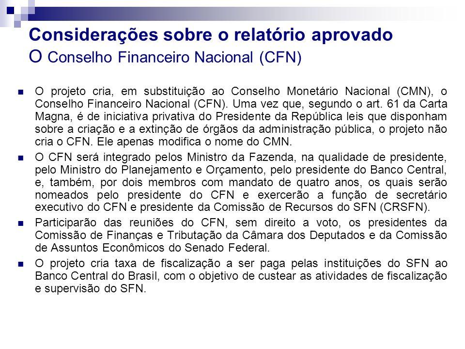 Considerações sobre o relatório aprovado O Conselho Financeiro Nacional (CFN) O projeto cria, em substituição ao Conselho Monetário Nacional (CMN), o
