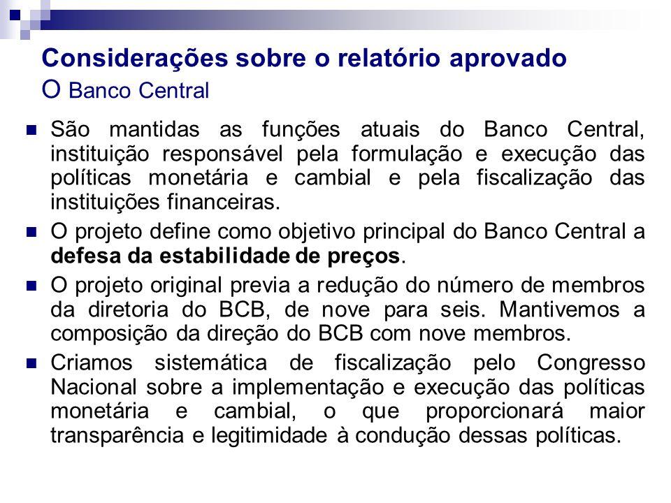 Considerações sobre o relatório aprovado O Banco Central São mantidas as funções atuais do Banco Central, instituição responsável pela formulação e ex