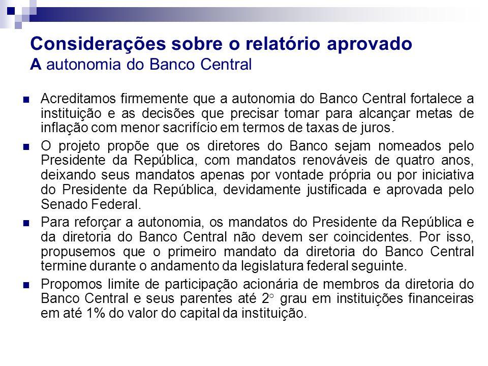 Considerações sobre o relatório aprovado A autonomia do Banco Central Acreditamos firmemente que a autonomia do Banco Central fortalece a instituição