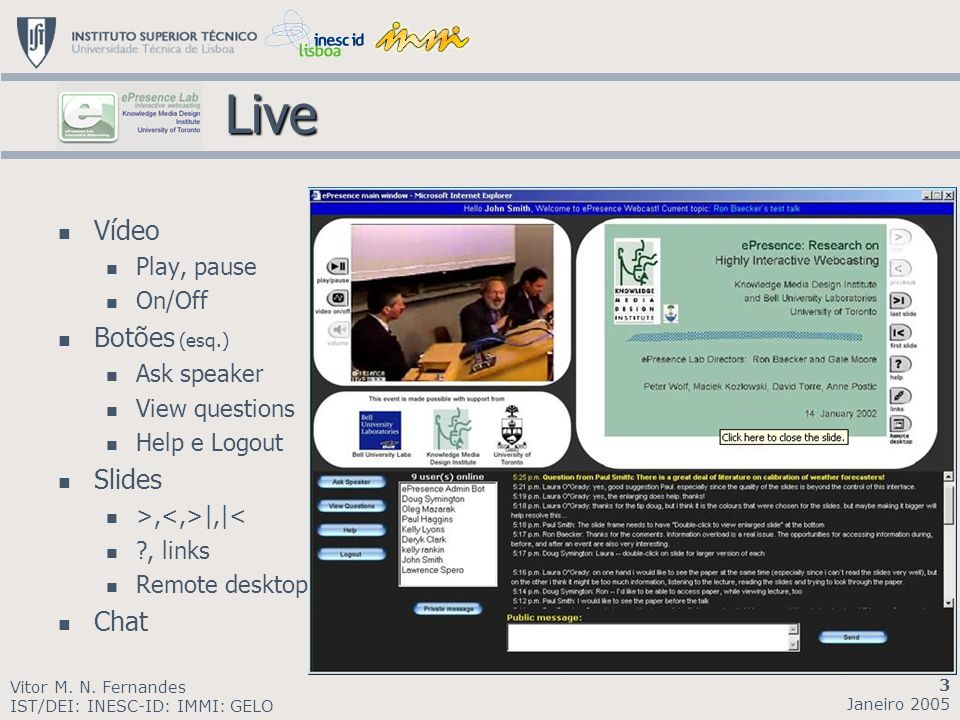 Live Live Vídeo Play, pause On/Off Botões (esq.) Ask speaker View questions Help e Logout Slides >, |,|< , links Remote desktop Chat Vitor M.