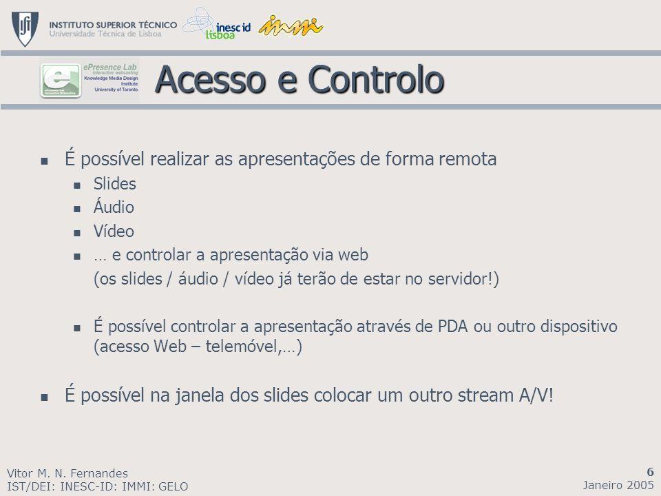 Acesso e Controlo Acesso e Controlo É possível realizar as apresentações de forma remota Slides Áudio Vídeo … e controlar a apresentação via web (os s