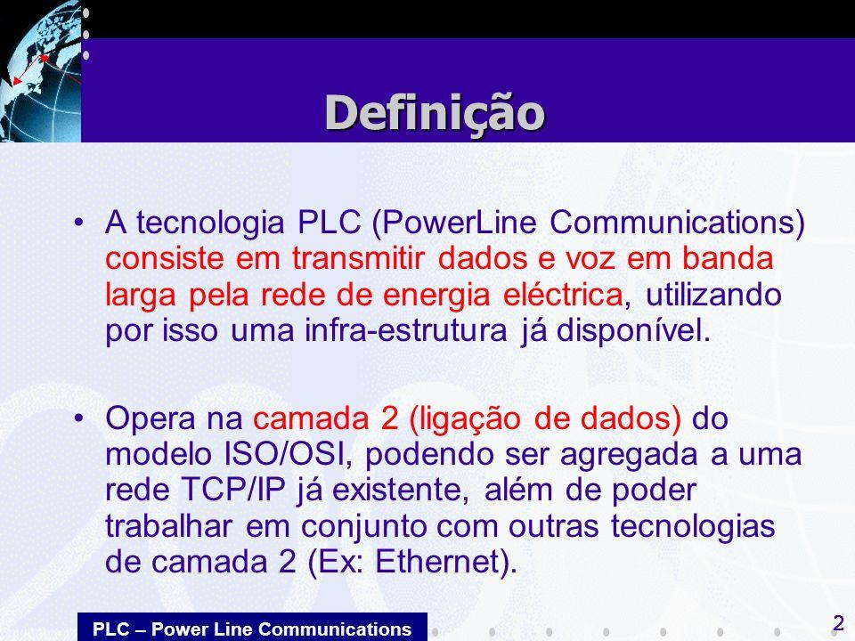 PLC – Power Line Communications 2 A tecnologia PLC (PowerLine Communications) consiste em transmitir dados e voz em banda larga pela rede de energia eléctrica, utilizando por isso uma infra-estrutura já disponível.