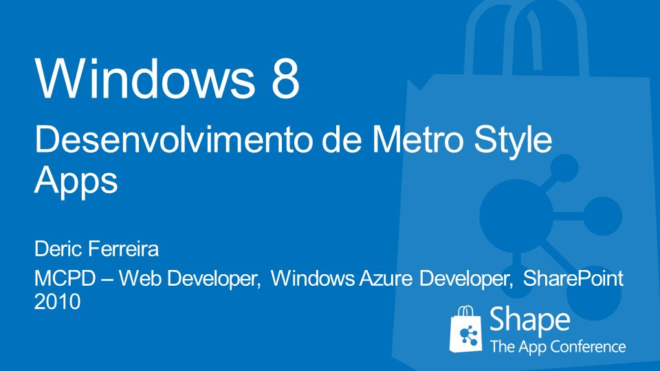 Windows 8 Desenvolvimento de Metro Style Apps Deric Ferreira MCPD – Web Developer, Windows Azure Developer, SharePoint 2010