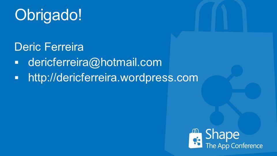 Obrigado! Deric Ferreira dericferreira@hotmail.com http://dericferreira.wordpress.com