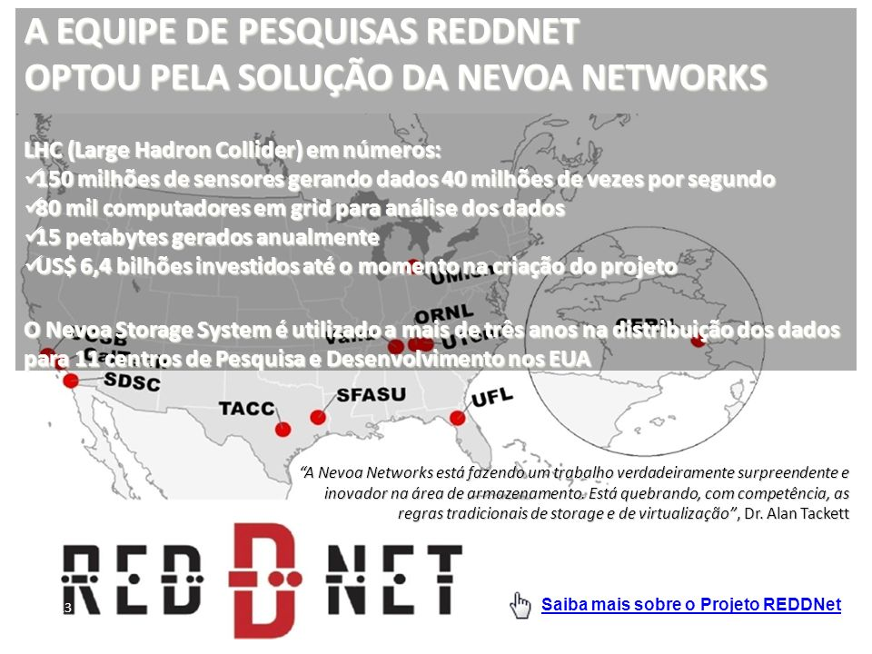13 A EQUIPE DE PESQUISAS REDDNET OPTOU PELA SOLUÇÃO DA NEVOA NETWORKS LHC (Large Hadron Collider) em números: 150 milhões de sensores gerando dados 40
