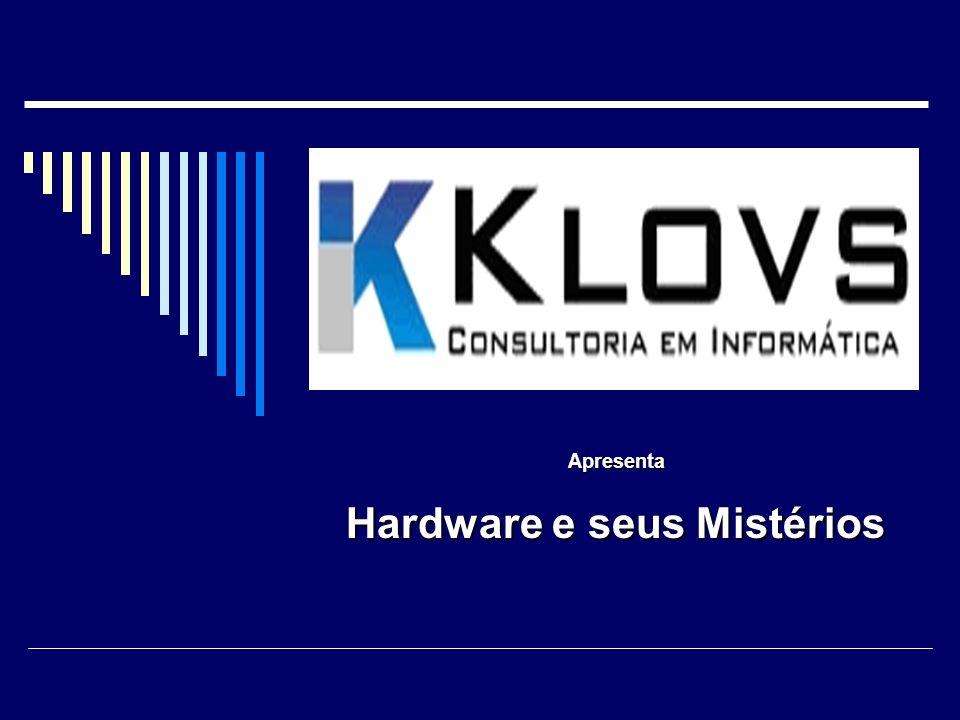 Apresenta Hardware e seus Mistérios