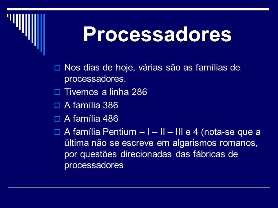 Processadores Nos dias de hoje, várias são as famílias de processadores.
