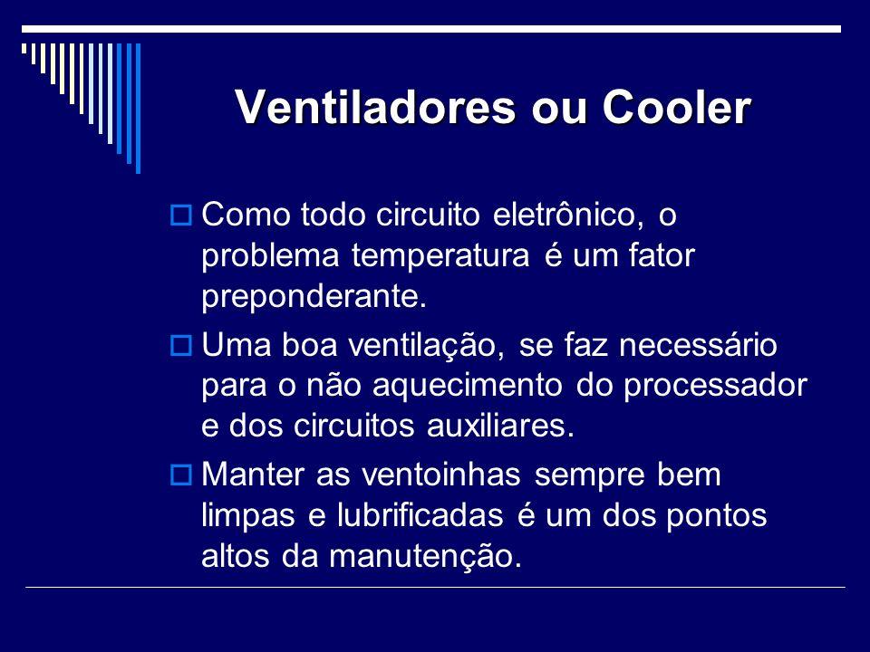 Ventiladores ou Cooler Como todo circuito eletrônico, o problema temperatura é um fator preponderante.