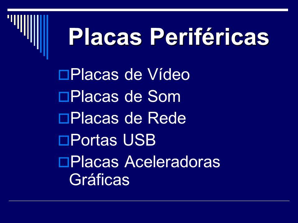Placas Periféricas Placas de Vídeo Placas de Som Placas de Rede Portas USB Placas Aceleradoras Gráficas