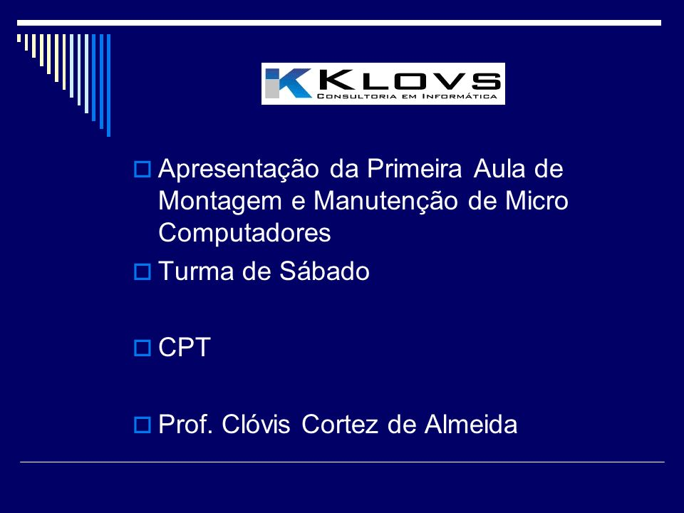 Apresentação da Primeira Aula de Montagem e Manutenção de Micro Computadores Turma de Sábado CPT Prof.