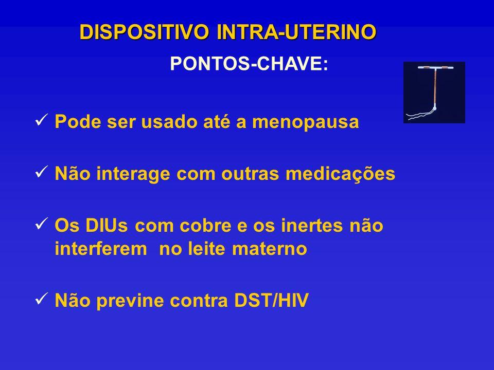 PONTOS-CHAVE: DISPOSITIVO INTRA-UTERINO Pode ser usado até a menopausa Não interage com outras medicações Os DIUs com cobre e os inertes não interfere