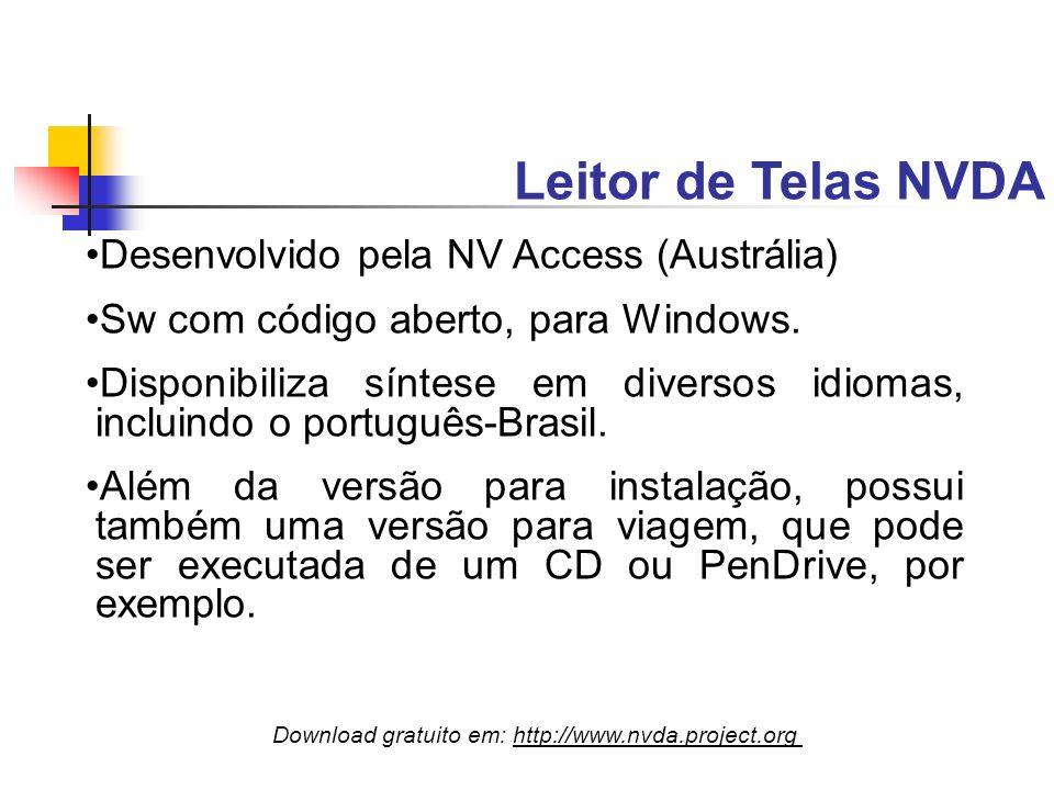 Leitor de Telas NVDA Download gratuito em: http://www.nvda.project.org Desenvolvido pela NV Access (Austrália) Sw com código aberto, para Windows. Dis