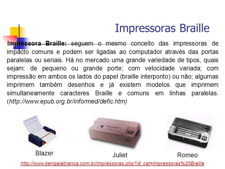 Impressoras Braille Impressora Braille: seguem o mesmo conceito das impressoras de impacto comuns e podem ser ligadas ao computador através das portas