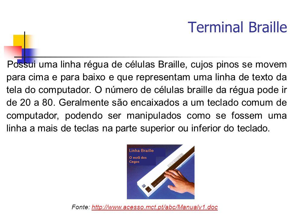 Terminal Braille Possui uma linha régua de células Braille, cujos pinos se movem para cima e para baixo e que representam uma linha de texto da tela d