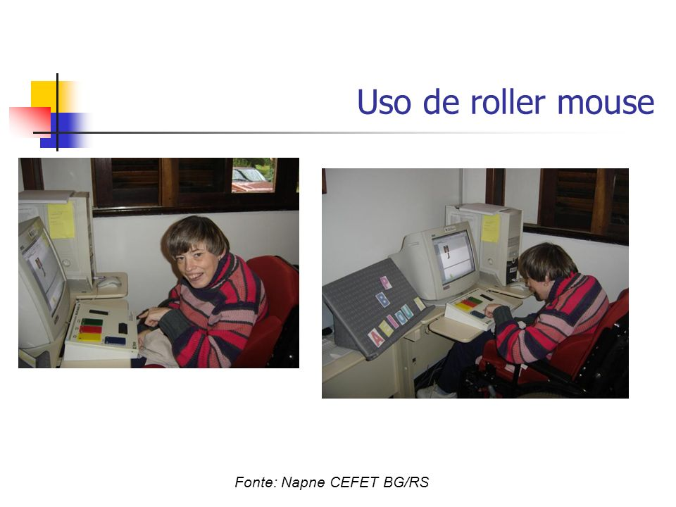 Uso de roller mouse Fonte: Napne CEFET BG/RS
