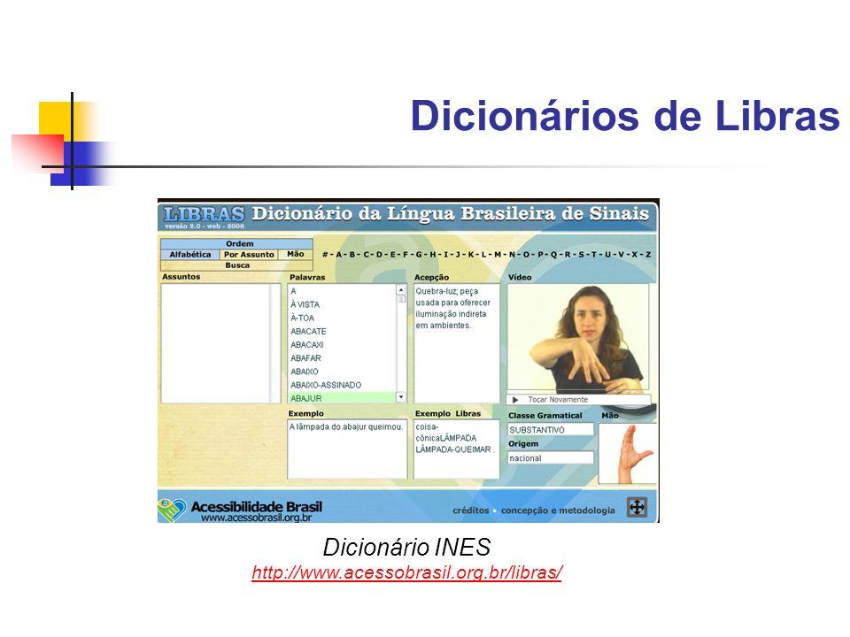 Dicionários de Libras Dicionário INES http://www.acessobrasil.org.br/libras/
