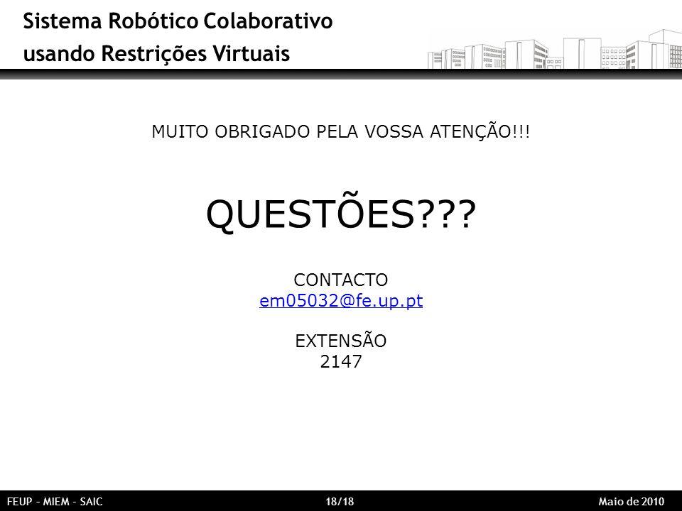 Sistema Robótico Colaborativo usando Restrições Virtuais MUITO OBRIGADO PELA VOSSA ATENÇÃO!!! QUESTÕES??? CONTACTO em05032@fe.up.pt EXTENSÃO 2147 FEUP