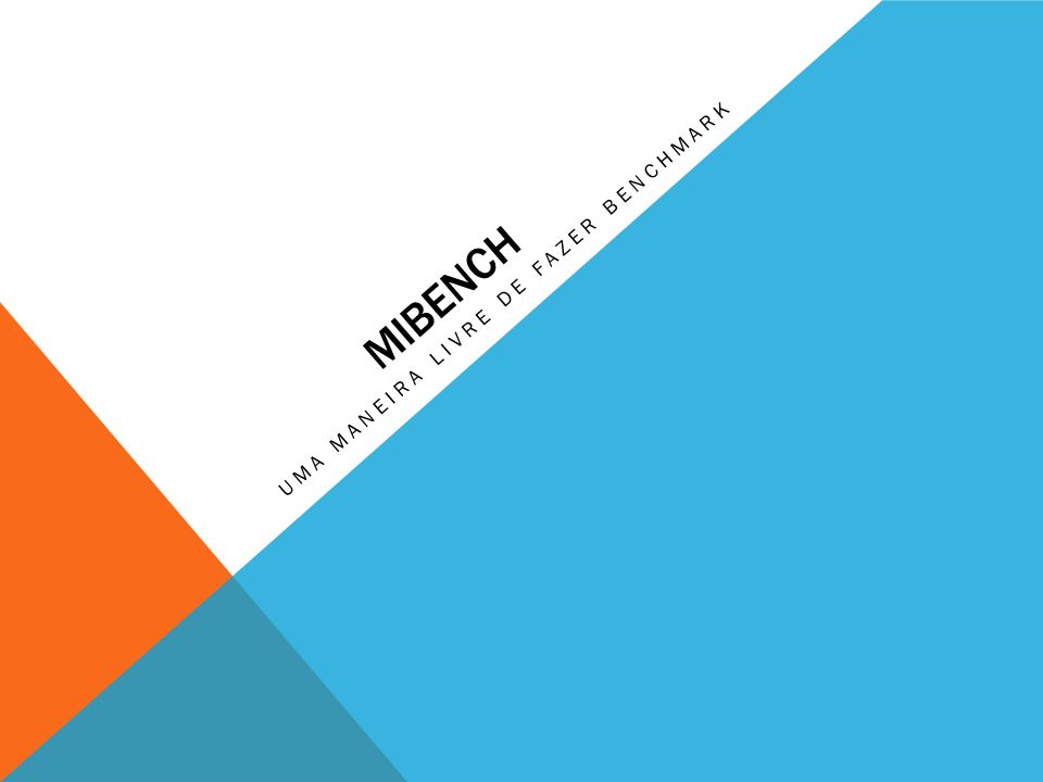 ABAIXO OS BENCHMARKS DO MIBENCH: