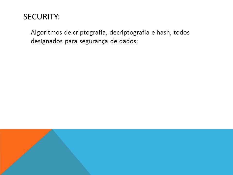 SECURITY: Algoritmos de criptografia, decriptografia e hash, todos designados para segurança de dados;