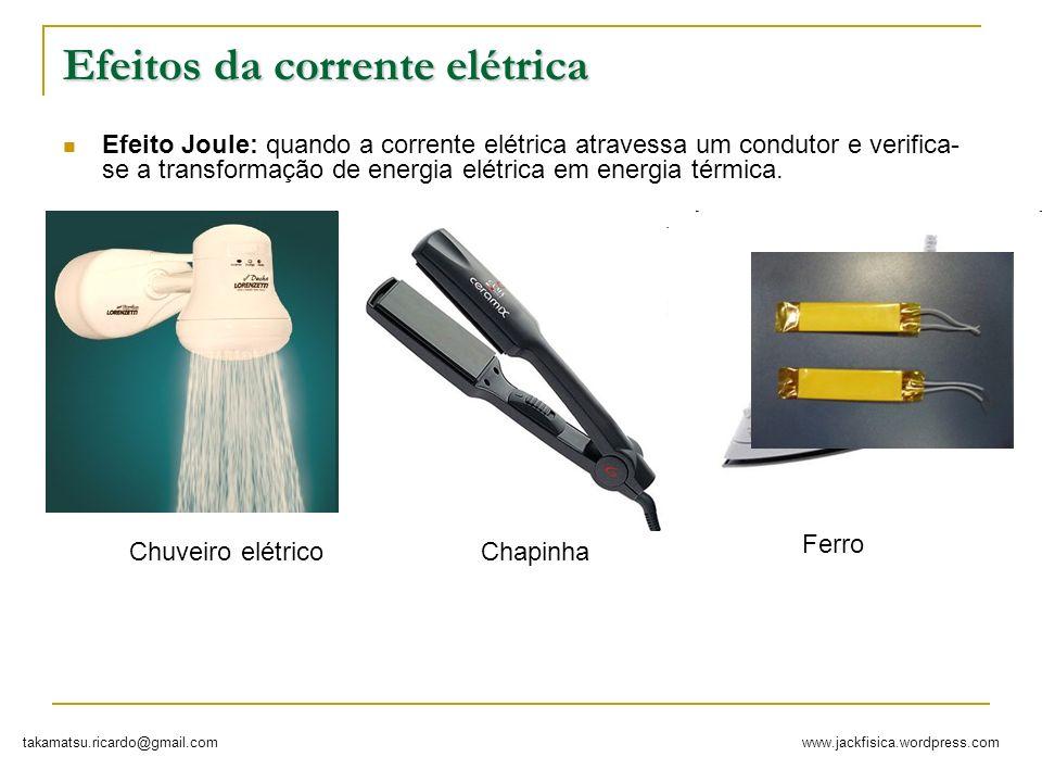 www.jackfisica.wordpress.comtakamatsu.ricardo@gmail.com Efeito químico: a corrente elétrica ao atravessar uma solução de ácido sulfúrico em água, por exemplo, observa-se que da solução se desprende hidrogênio e oxigênio.