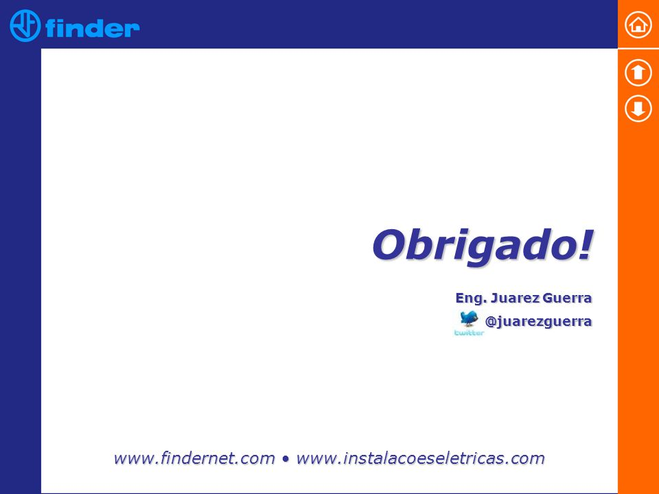 Obrigado! Eng. Juarez Guerra @juarezguerra www.findernet.com www.instalacoeseletricas.com
