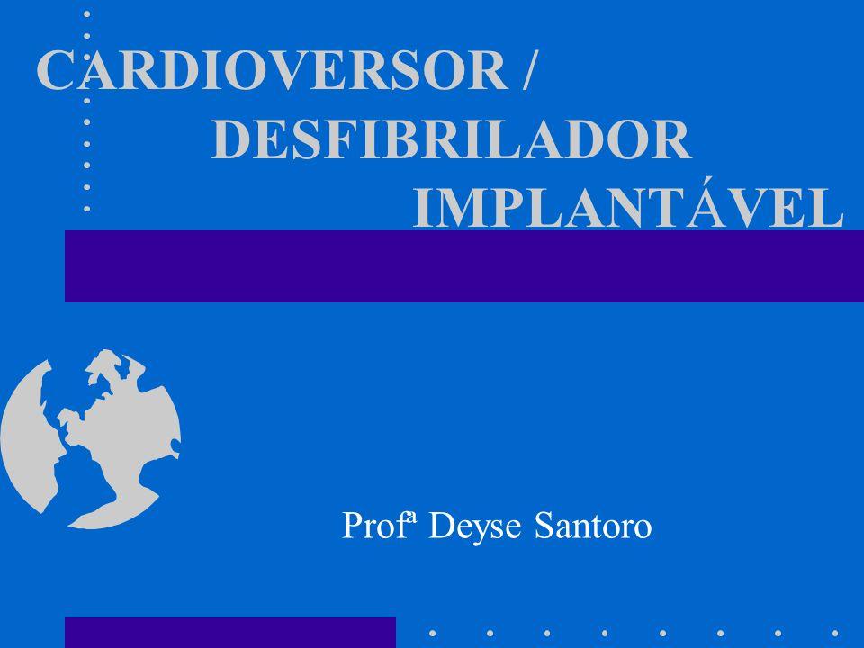 CARDIOVERSOR / DESFIBRILADOR IMPLANTÁVEL Profª Deyse Santoro